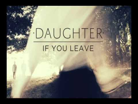 Daughter - If You Leave - Amsterdam Mp3