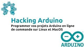 Programmer vos projets Arduino en ligne de commande sur Linux et Mac OS