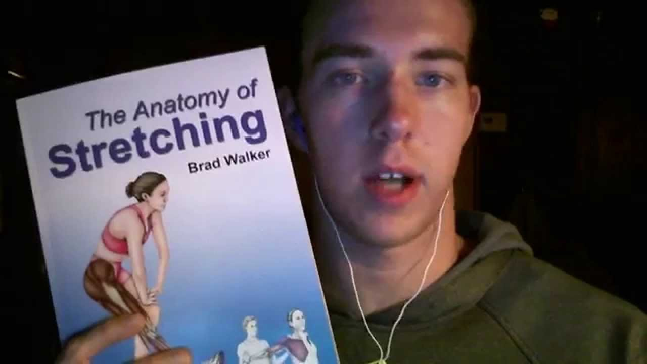 The Anatomy of Stretching: Overview/Review ( Book by Brad Walker ...