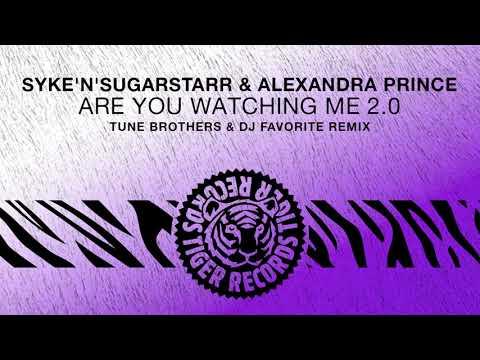 Syke'n'Sugarstarr & Alexandra Prince - Are You Watching Me 2.0 (Tune Brothers & DJ Favorite Remix)
