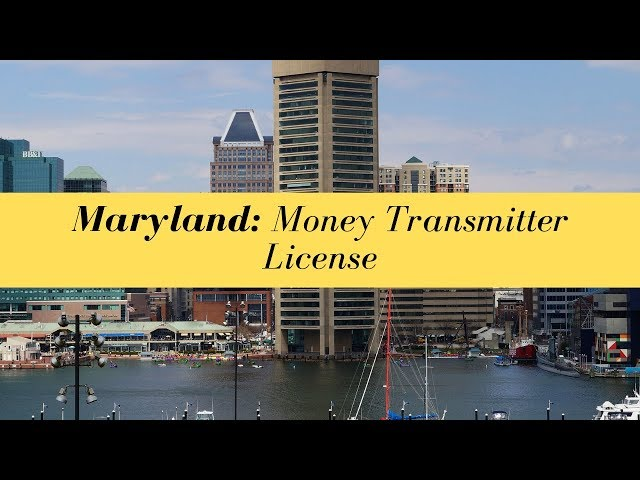 Maryland Money Transmitter License (UPDATED FOR 2020)