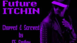 Future-Itchin-Chopped & Screwed by: G5 Smiley (DL in description)