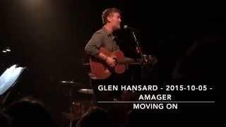 Glen Hansard - 2015-10-05 - Amager - Moving On