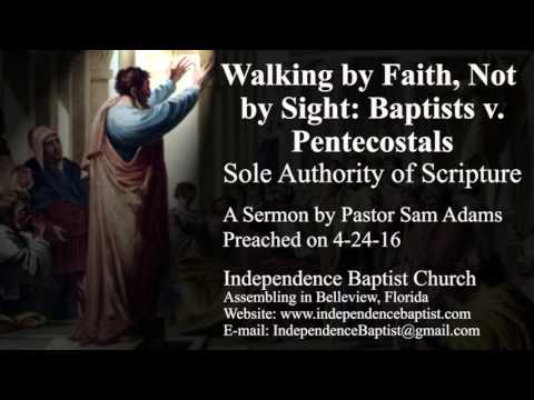 Walking by Faith, Not by Sight: Baptists v. Pentecostals - Sole Authority of Scripture