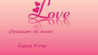 Gipsy Kings - Obsesion de amor