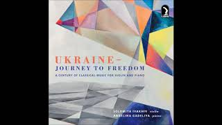 Ukraine - Journey to Freedom: A Century of Classical Music for Violin and Piano (Audio video)
