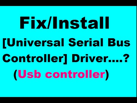 Install/fix- Universal Serial Bus Controller (Usb) Driver Window 7/8/8.1/10/xp/vista 32/64 bit