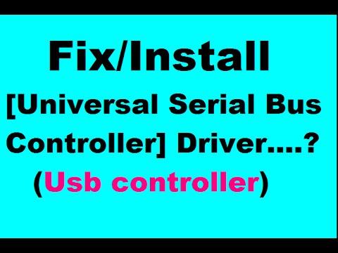Install/fix- Universal Serial Bus Controller (Usb) Driver Window 7/8/8.1/10/xp/vista 32/64 bit