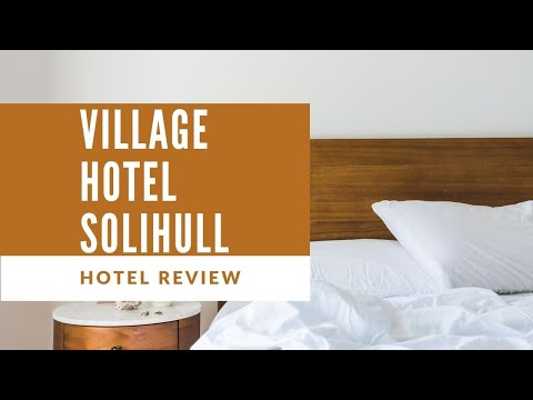 Village Hotel, Solihull - Professional Traveller Review March 2020