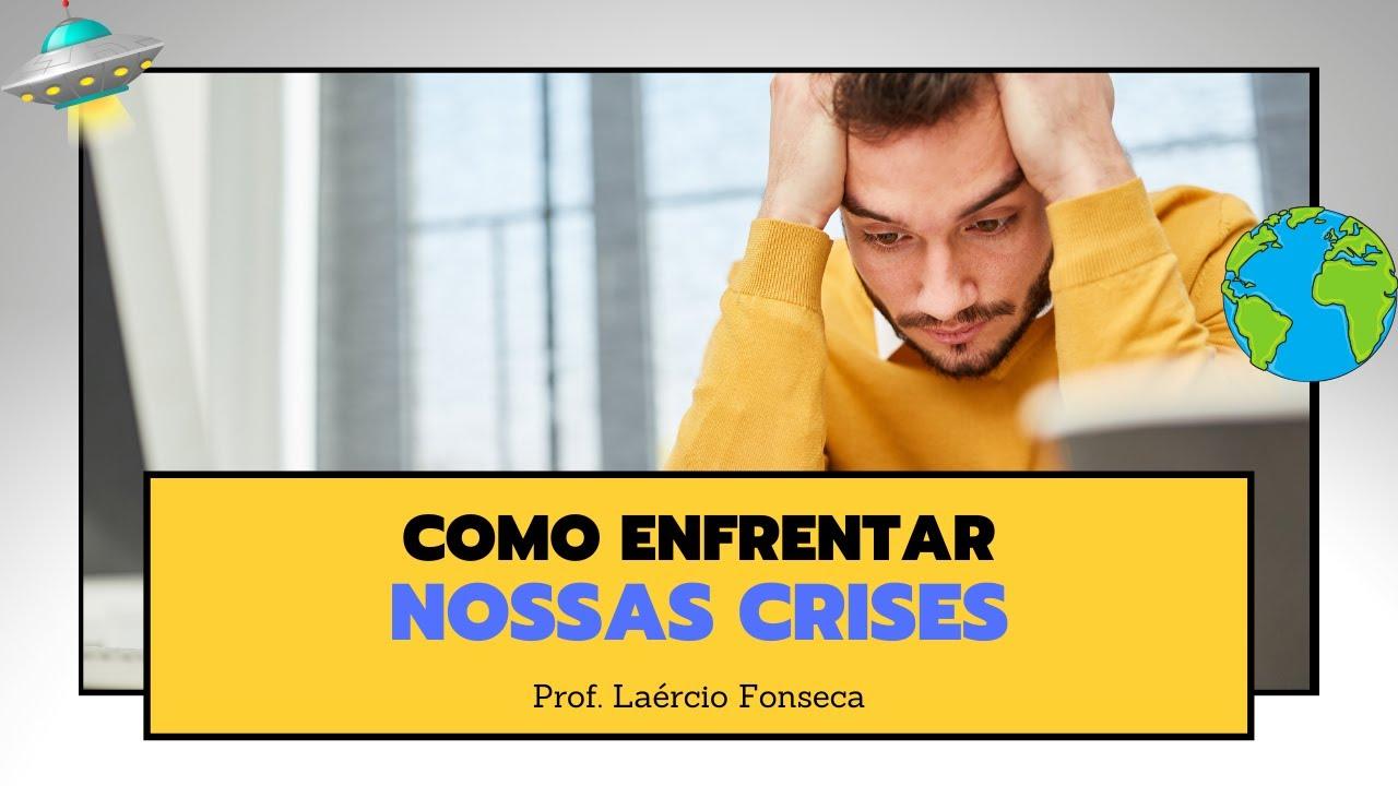 COMO ENFRENTAR NOSSAS CRISES - LAÉRCIO FONSECA