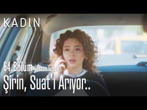 Şirin, Suat'ı arıyor.. - Kadın 64. Bölüm (Sezon Finali)