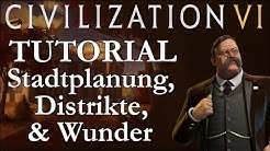 Civilization VI Tutorial / Crashkurs 03 - Städte, Distrikte, Gebäude & Wunder (Deutsch / Let's Play)