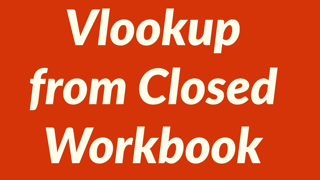 How to perform Vlookup from Closed Workbook