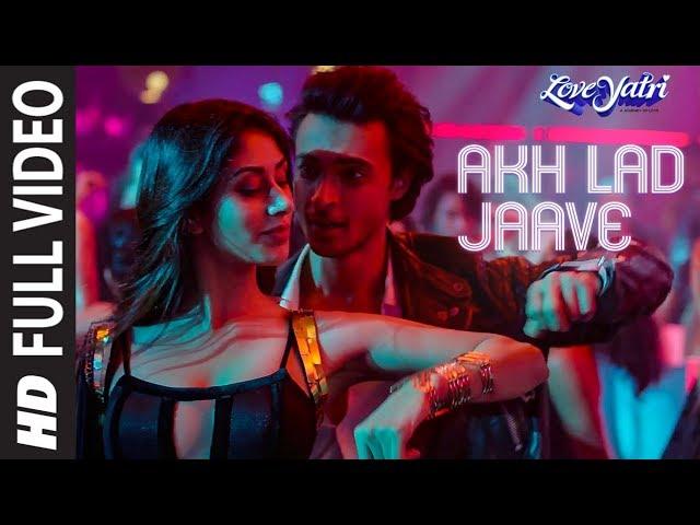 Full Video: Akh Lad Jaave | Loveyatri | Aayush S|Warina H |Badshah, Tanishk Bagchi,Jubin N, ,Asees K