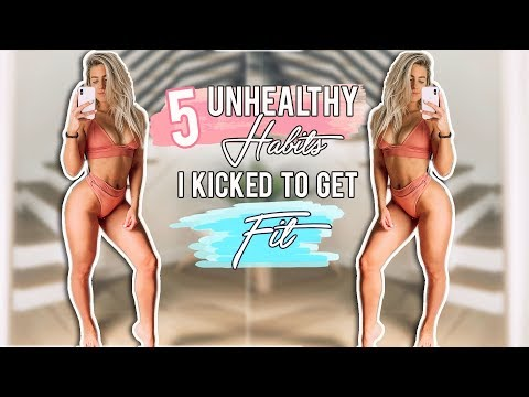 5 UNHEALTHY HABITS I QUIT TO GET FIT