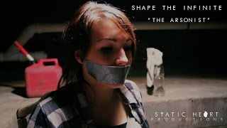 Shape The Infinite | The Arsonist | Music Video