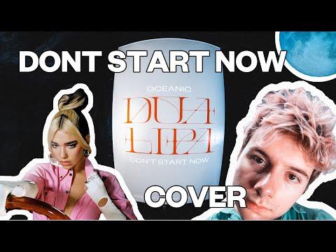 Dua Lipa - Don't Start Now (Oceanic Cover)