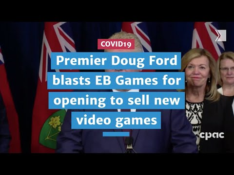 Premier Doug Ford Blasts EB Games For Opening To Sell New Video Games   COVID19