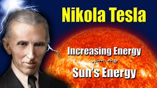 INCREASING HUMAN ENERGY by Harnessing the Sun's Energy According to Nikola Tesla  - (without music)