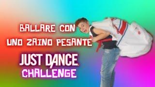 BALLARE CON UNO ZAINO PESANTE! -Just Dance Challenge-
