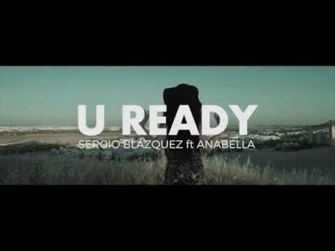 "SERGIO BLÁZQUEZ ft ANABELLA "" U READY"" official video"