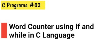 C Program 02: Making a Word Counter