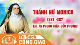 Bài Giảng Về Cuộc Đời Thánh Nữ Monica - Lm. An Phong Trần Đức Phương