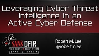DFIR Summit 2016: Leveraging Cyber Threat Intelligence in an Active Cyber Defense