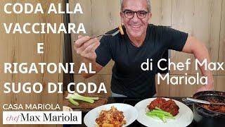 CODA ALLA VACCINARA E RIGATONI AL SUGO DI CODA - Chef Max Mariola