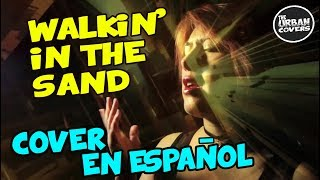 Remember ✪ WALKING In The Sand [COVER en ESPAÑOL] por VANE ESPINEL