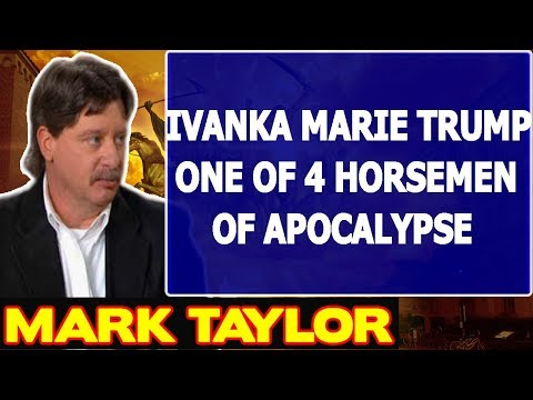 Mark Taylor Prophecy October 08 2017 ★IVANKA MARIE TRUMP ONE OF 4 HORSEMEN OF APOCALYPSE