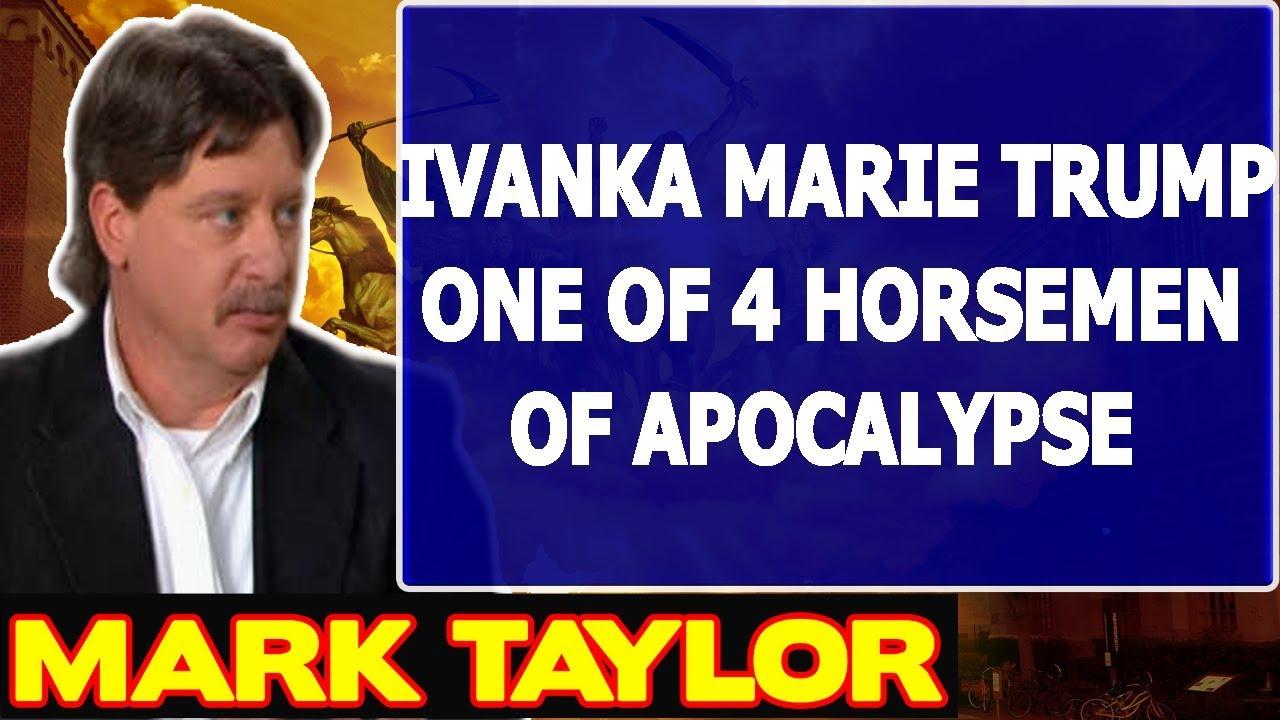 Mark Taylor Prophecy October 08 2017 ★IVANKA MARIE TRUMP ONE OF 4 HORSEMEN OF APOCALYPSE