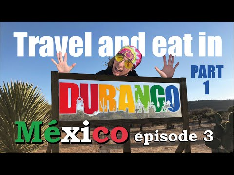 Travel and Eat in Durango Mexico - Episode 3 (Part 1)