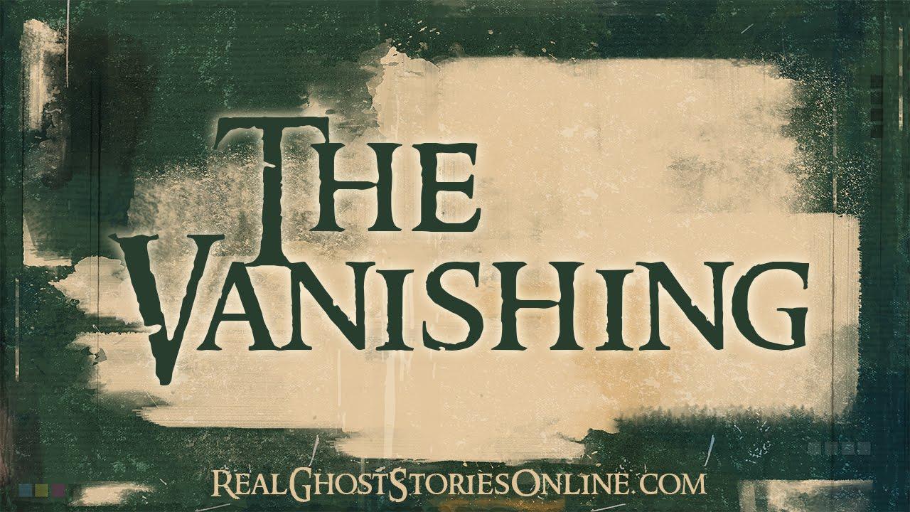 The Vanishing   Ghost Stories, Paranormal, Supernatural, Hauntings, Horror
