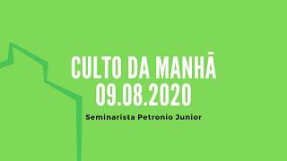 Culto da Manhã - 09.08.2020 | Sem. Petronio Junior