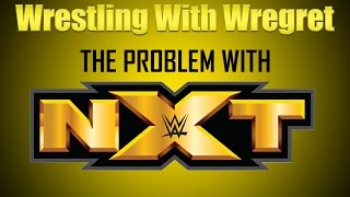The Problem With NXT | Wrestling With Wregret