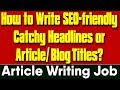 How to Write SEO friendly Catchy Headlines or Article/ Blog Titles? - Article writing job PART 4