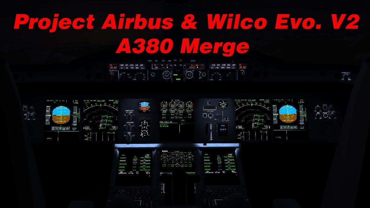 Project Airbus and Wilco Evo  V2 A380 Merge- Part 1