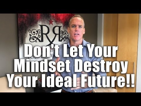 Don't Let Your Mindset Destroy Your Ideal Future!!
