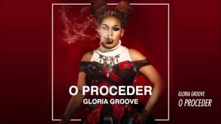 Gloria Groove - O Proceder