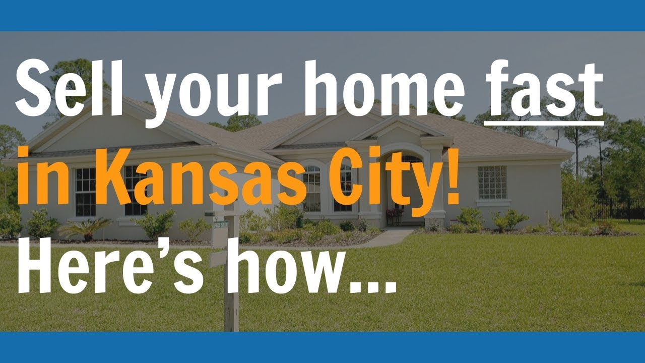 How to Sell Your House in Kansas City Fast!