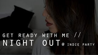 GET READY WITH ME: NIGHT OUT @ Indie Party