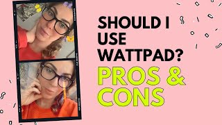 Should I use Wattpad for my writing? Pros & Cons
