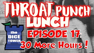 Throat Punch Lunch Episode 17:  30 More Hours!