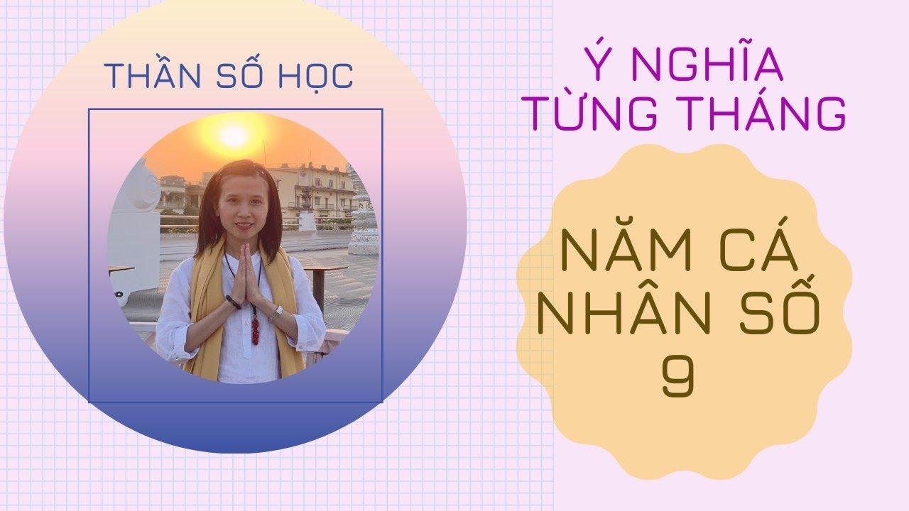 Phần 8.1: Năm Cá Nhân Số 9 – Ý Nghĩa Từng Tháng  Thần Số Học Chuyển Hoá – Tracy Hồng Kiều