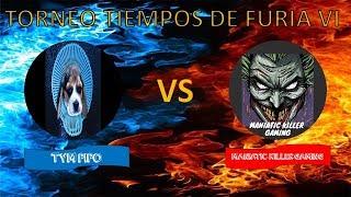 🔴TORNEO TIEMPOS DE FURIA VI (TYM PIPO VS MANIATIC KILLER GAMING)