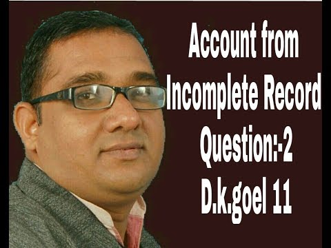 Account from Incomplete records ,D.K.goel 11 class, Question 2 , chapter:-22 by Score90Plus