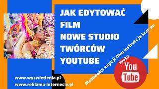 Jak edytować film NOWE STUDIO TWÓRCÓW Youtube. Edycja filmów. Funkcje, instrukcja krok po kroku.