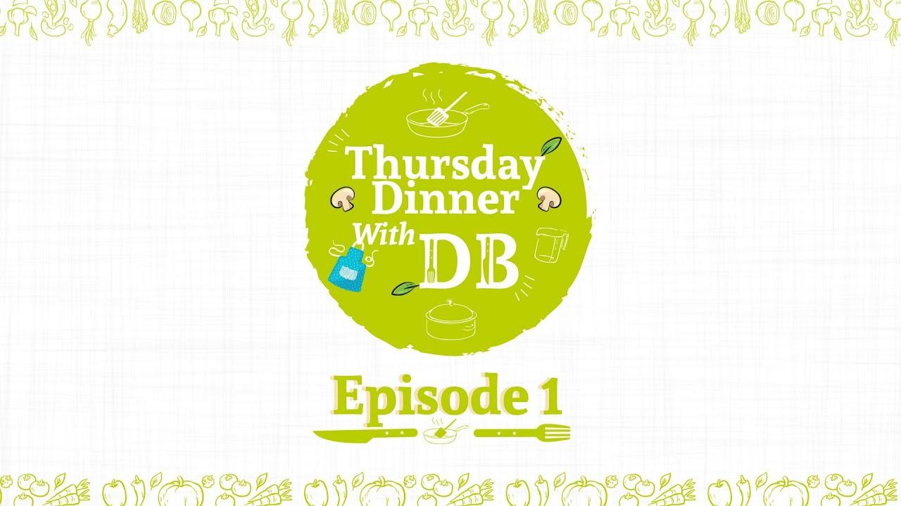 #ThursdayDinnerWithDB - Episode 1