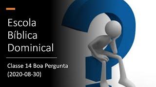 EBD 30/08/2020 - Classe 14 Boa Pergunta
